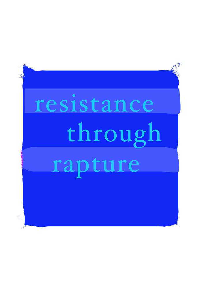 Resistance through rapture.